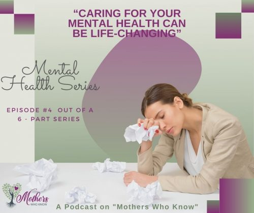 """""""Caring for Mental Health can be Life-Changing"""". Mental Health Series. Episode #4 Out of a 6 - Part Series"""